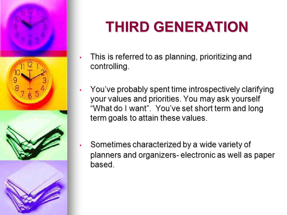 THIRD GENERATION This is referred to as planning, prioritizing and controlling.