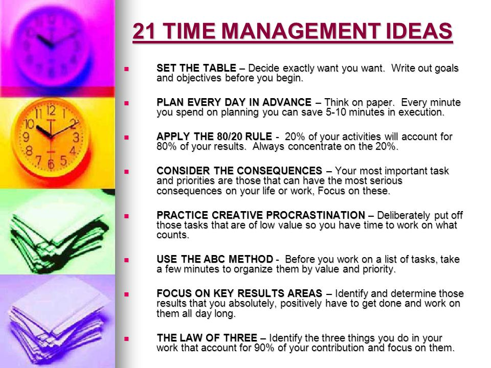 21 TIME MANAGEMENT IDEAS SET THE TABLE – Decide exactly want you want. Write out goals and objectives before you begin.