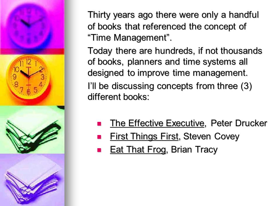 Thirty years ago there were only a handful of books that referenced the concept of Time Management .