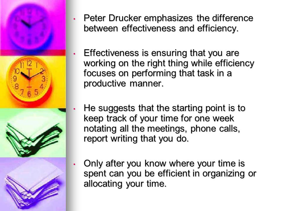 Peter Drucker emphasizes the difference between effectiveness and efficiency.