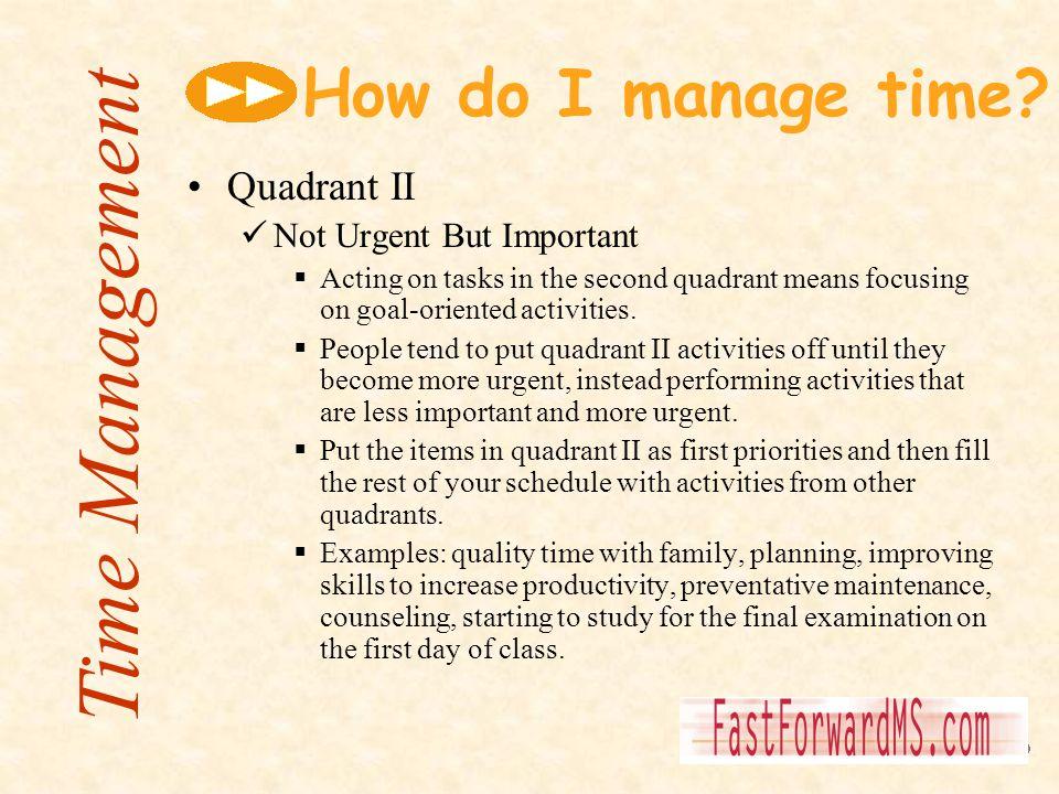Time Management How do I manage time Quadrant II