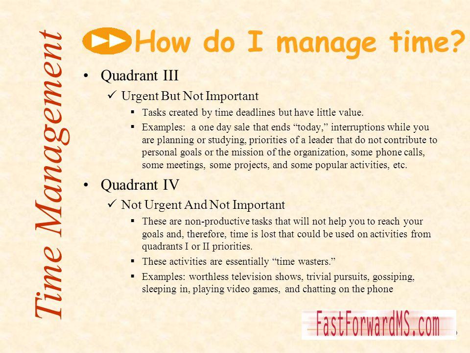 Time Management How do I manage time Quadrant III Quadrant IV