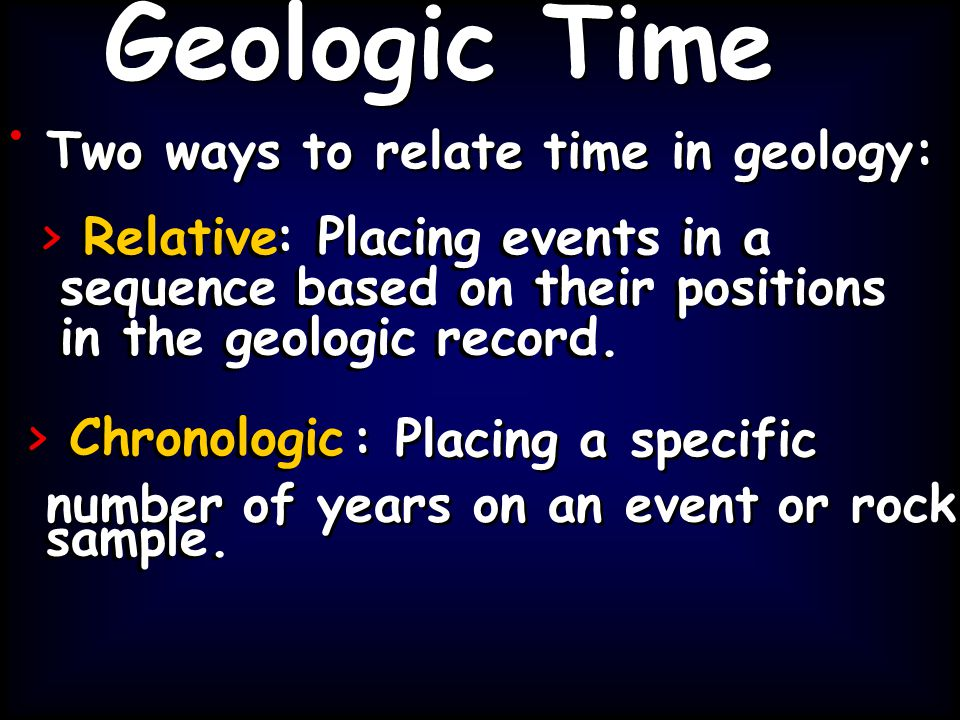 Geologic Time • • Two ways to relate time in geology: > >