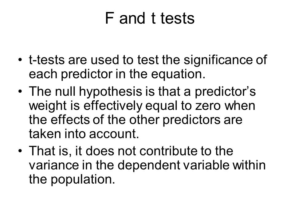F and t tests t-tests are used to test the significance of each predictor in the equation.