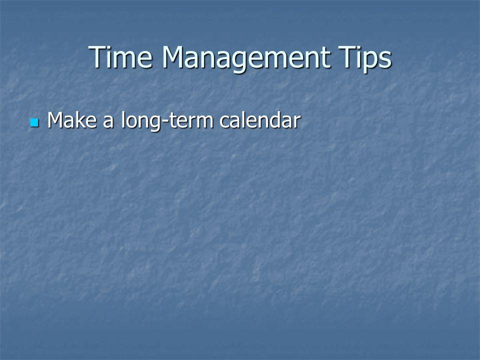 Time Management Tips Make a long-term calendar