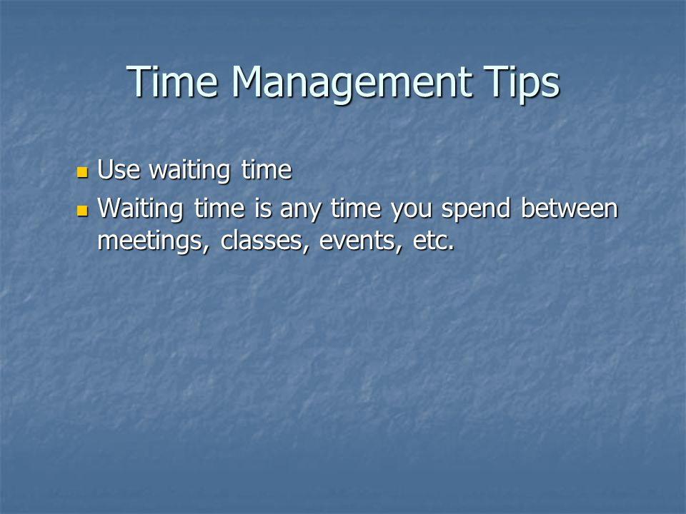 Time Management Tips Use waiting time