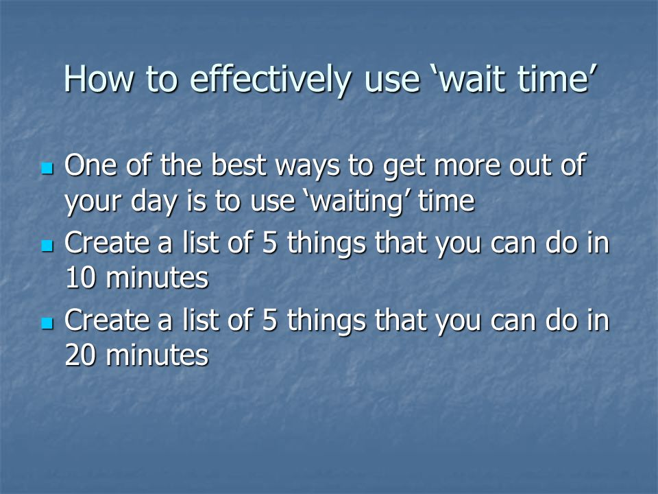 How to effectively use 'wait time'