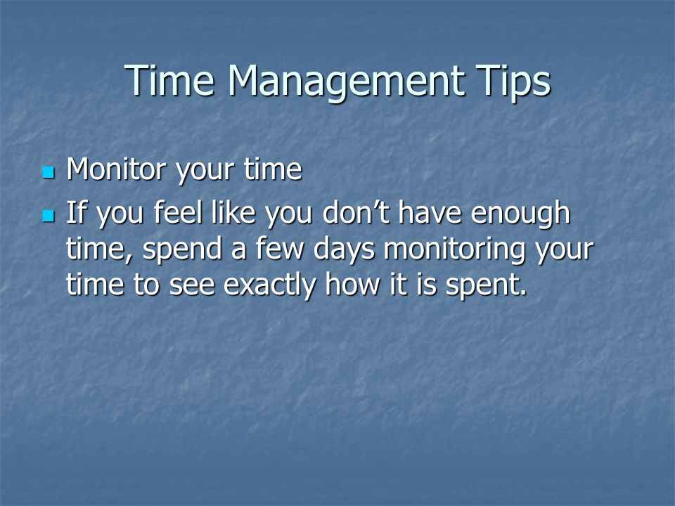 Time Management Tips Monitor your time