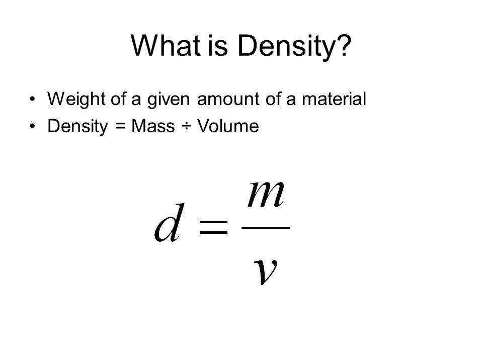 What is Density Weight of a given amount of a material