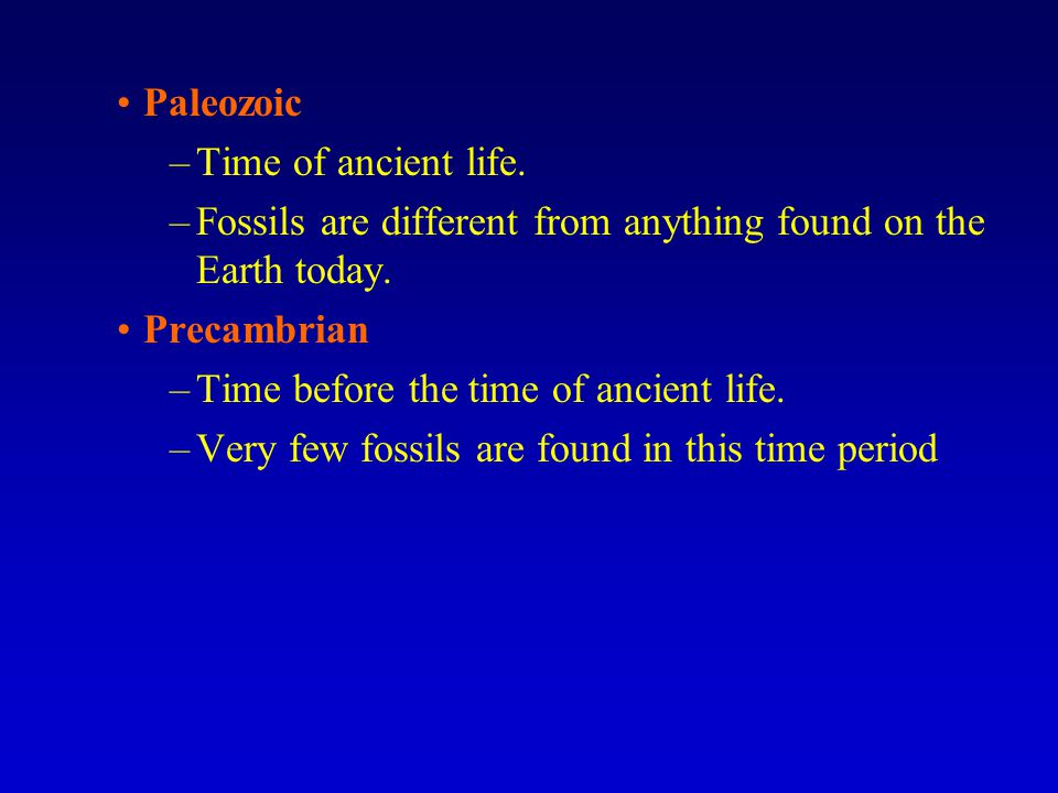 Paleozoic Time of ancient life. Fossils are different from anything found on the Earth today. Precambrian.