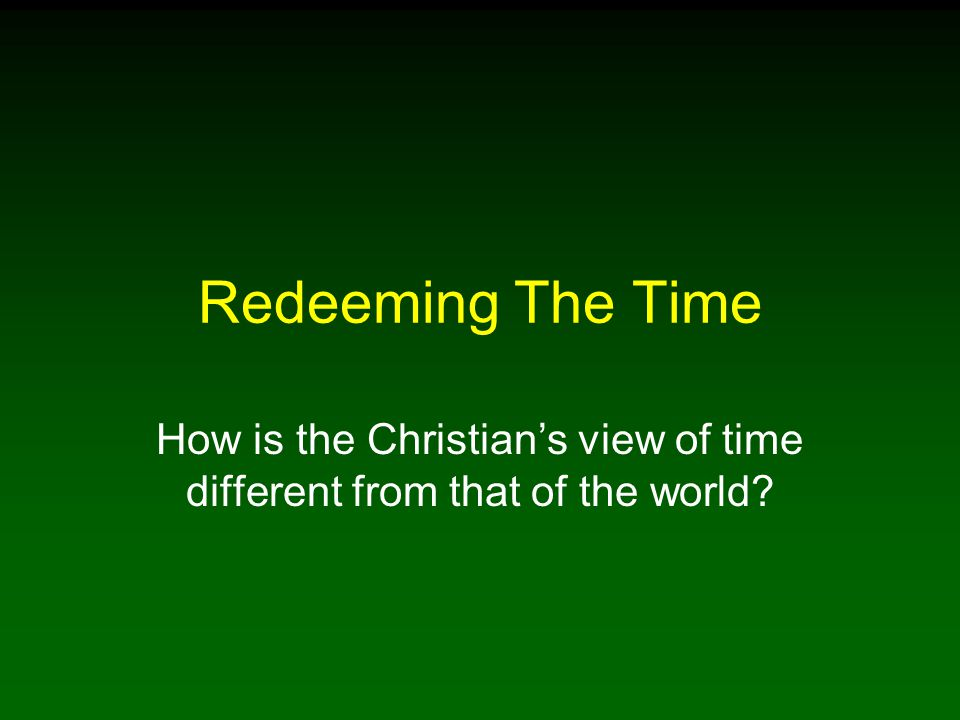 How is the Christian's view of time different from that of the world
