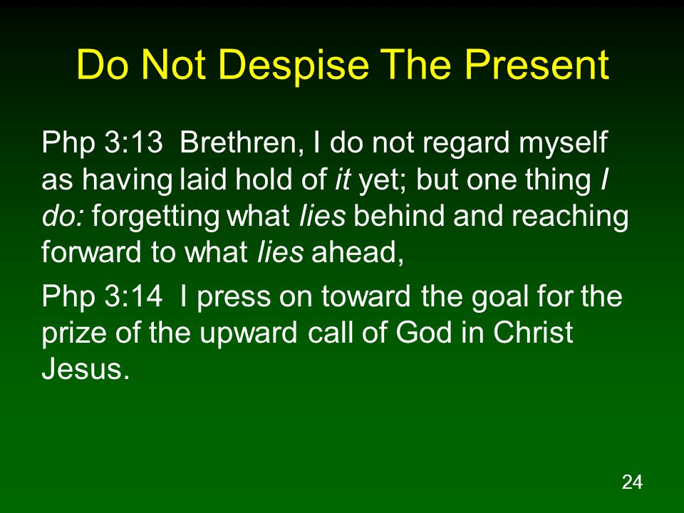 Do Not Despise The Present