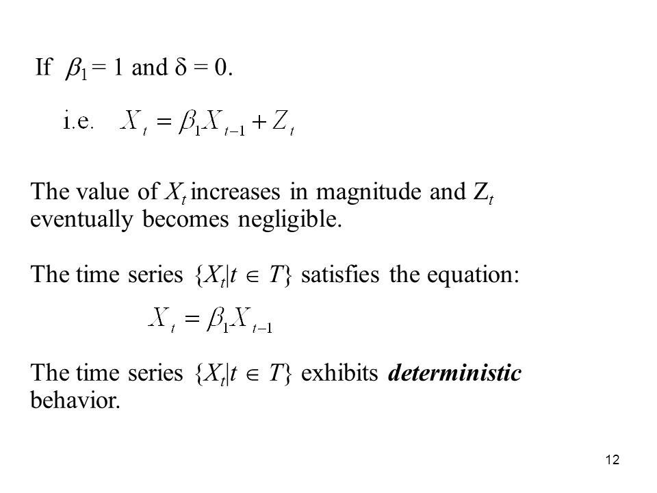 If b1 = 1 and d = 0. The value of Xt increases in magnitude and Zt eventually becomes negligible.