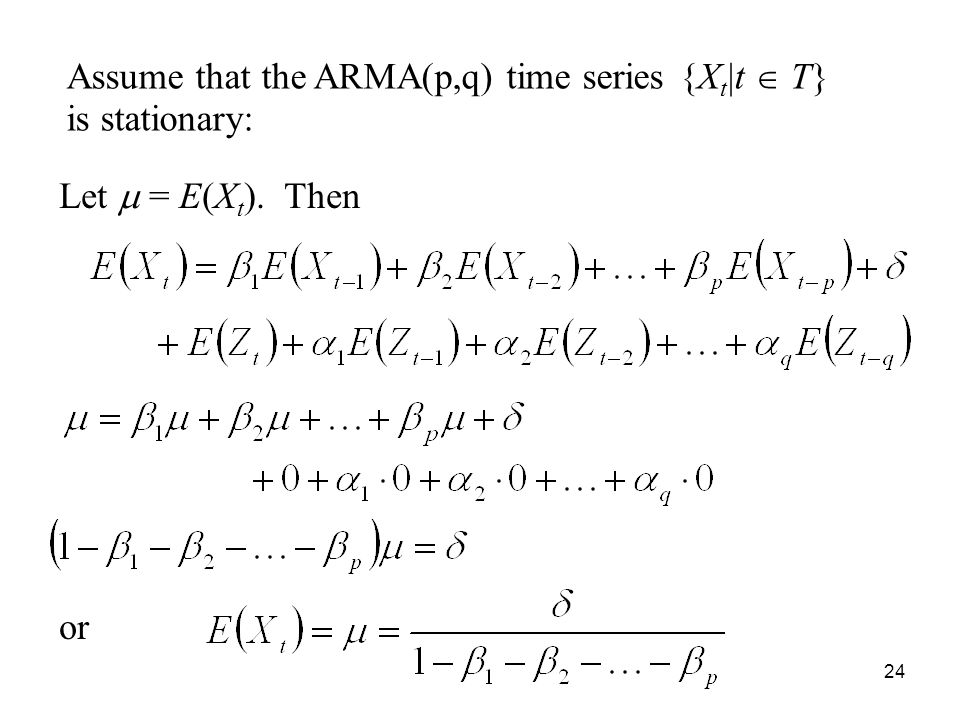 Assume that the ARMA(p,q) time series {Xt|t  T} is stationary: