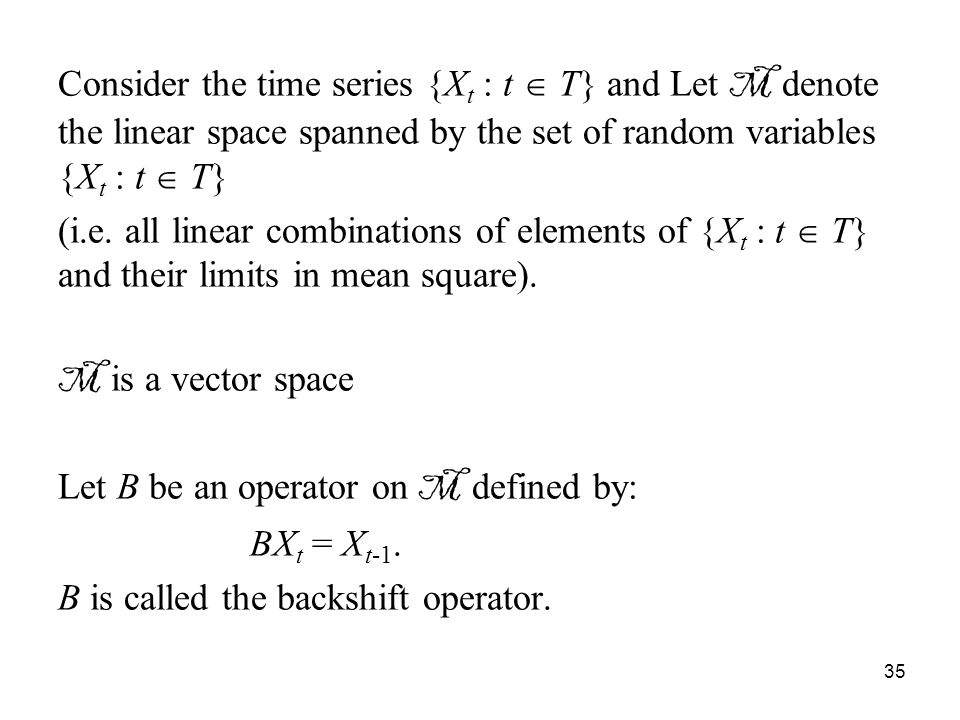 Consider the time series {Xt : t  T} and Let M denote the linear space spanned by the set of random variables {Xt : t  T}