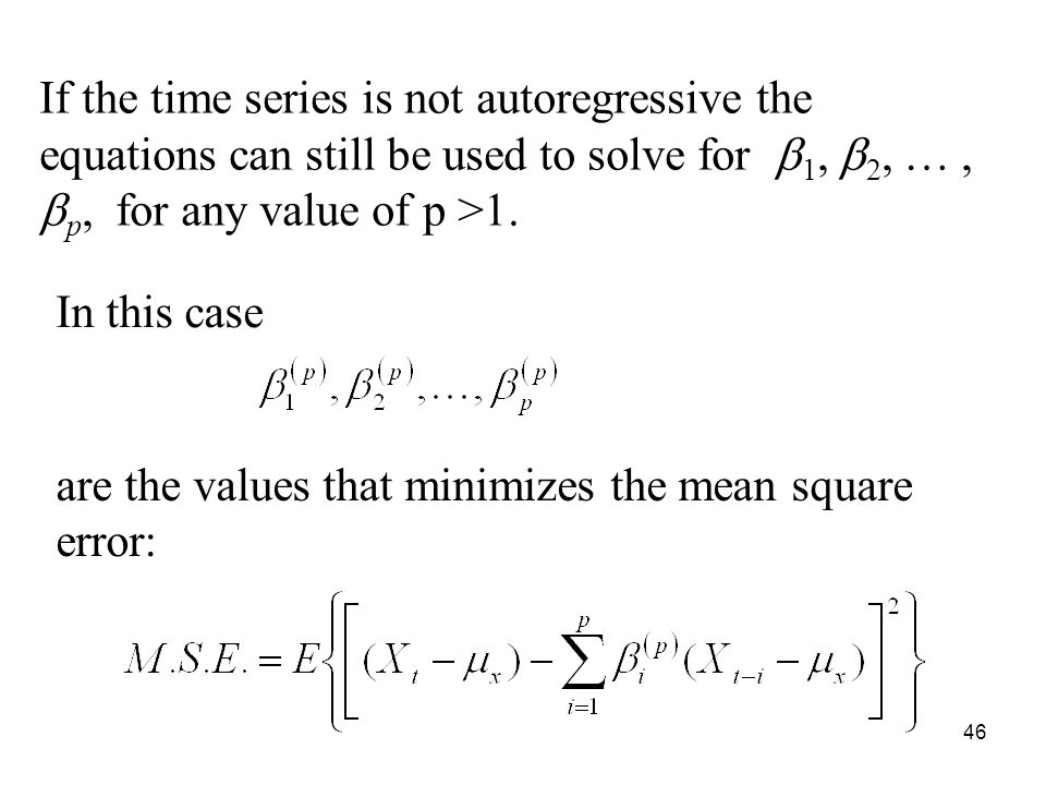 If the time series is not autoregressive the equations can still be used to solve for b1, b2, … , bp, for any value of p >1.