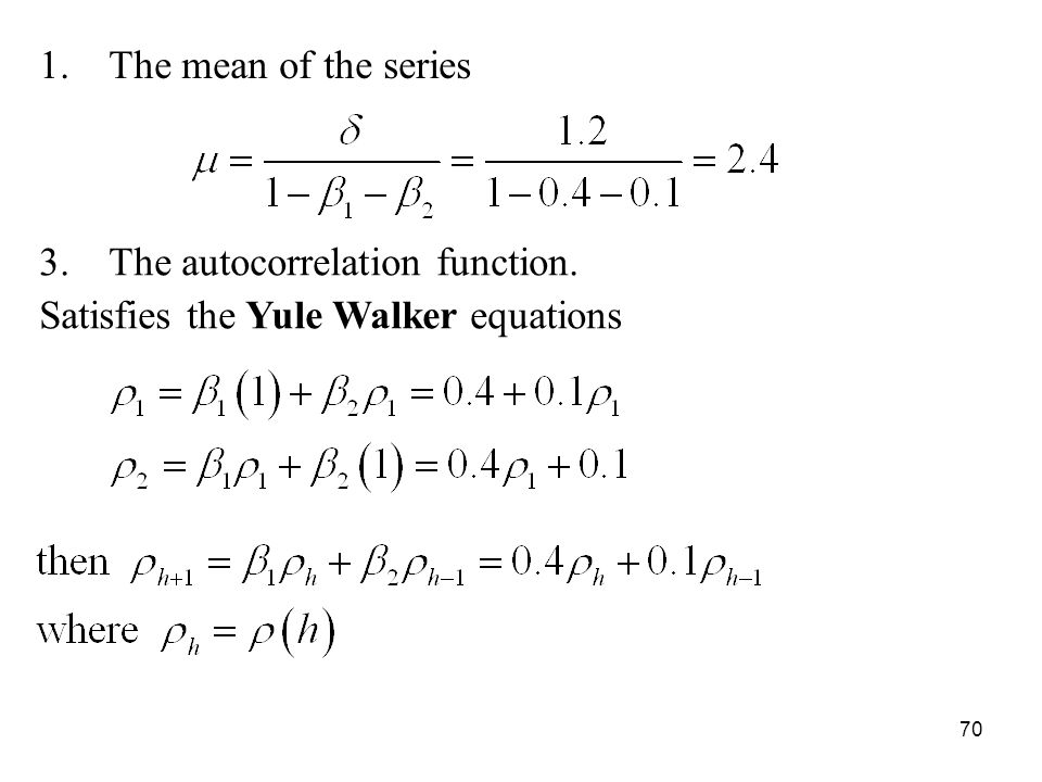 The mean of the series The autocorrelation function. Satisfies the Yule Walker equations