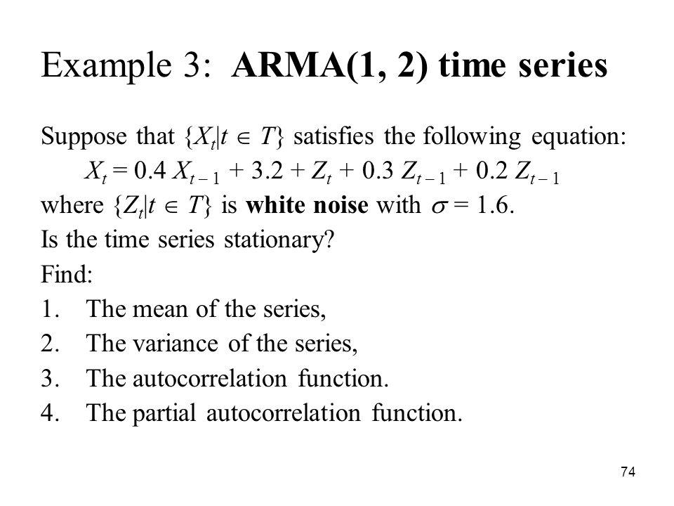 Example 3: ARMA(1, 2) time series