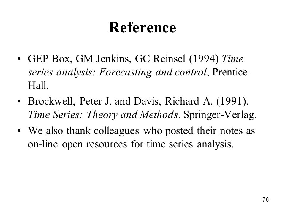 Reference GEP Box, GM Jenkins, GC Reinsel (1994) Time series analysis: Forecasting and control, Prentice-Hall.