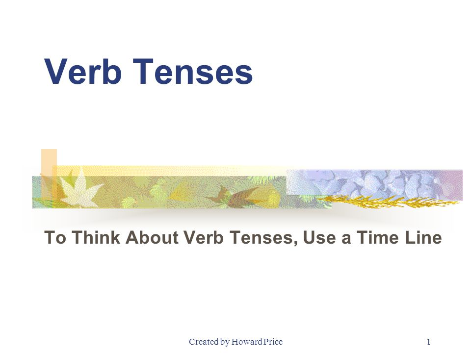 To Think About Verb Tenses, Use a Time Line