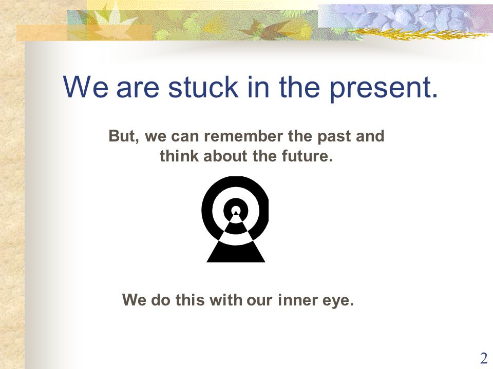 We are stuck in the present.