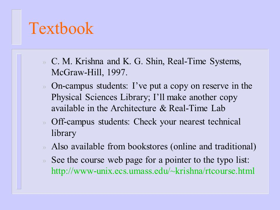 Textbook C. M. Krishna and K. G. Shin, Real-Time Systems, McGraw-Hill, 1997.