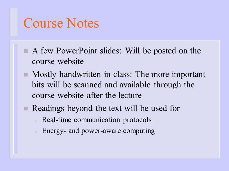 Course Notes A few PowerPoint slides: Will be posted on the course website.
