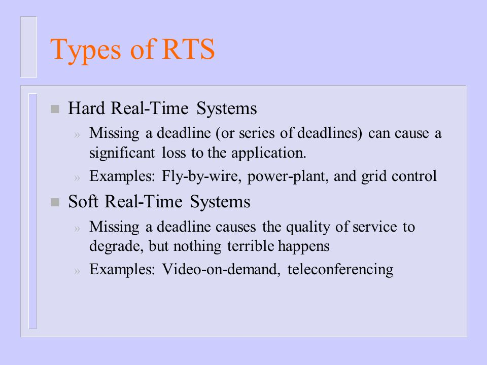 Types of RTS Hard Real-Time Systems Soft Real-Time Systems