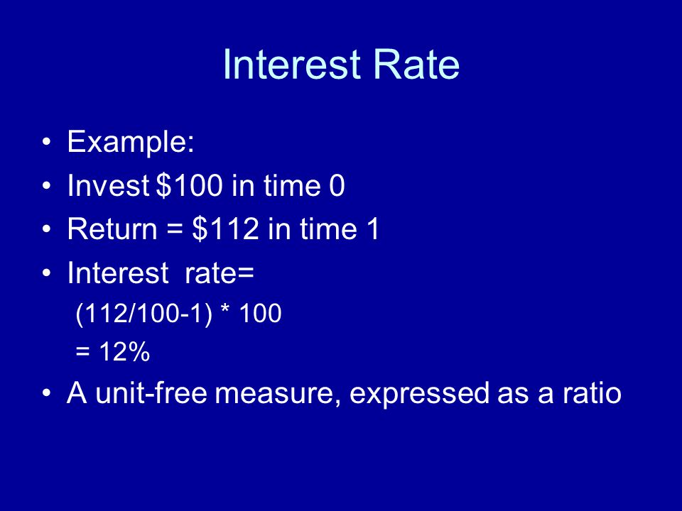 Interest Rate Example: Invest $100 in time 0 Return = $112 in time 1