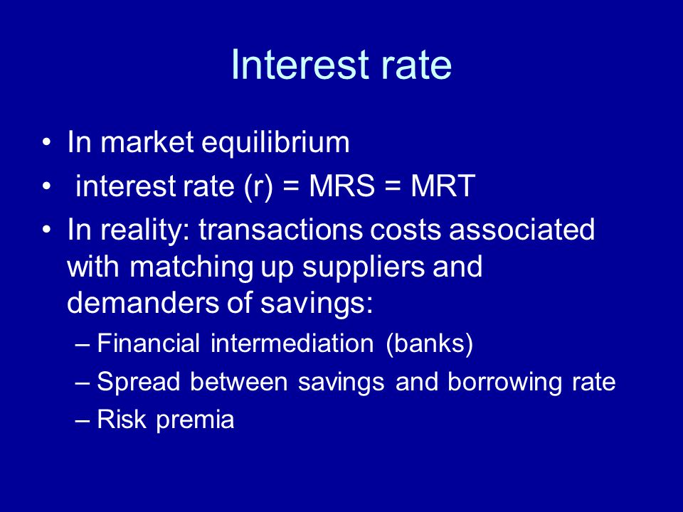 Interest rate In market equilibrium interest rate (r) = MRS = MRT