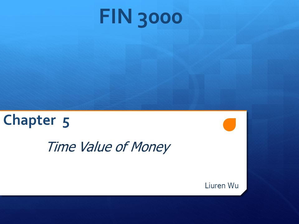 FIN 3000 Chapter 5 Time Value of Money Liuren Wu FIN3000, Liuren Wu