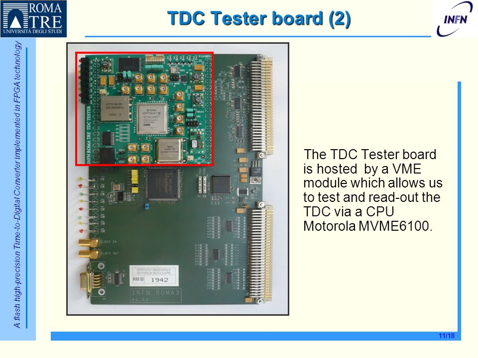 TDC Tester board (2) The TDC Tester board is hosted by a VME module which allows us to test and read-out the TDC via a CPU Motorola MVME6100.