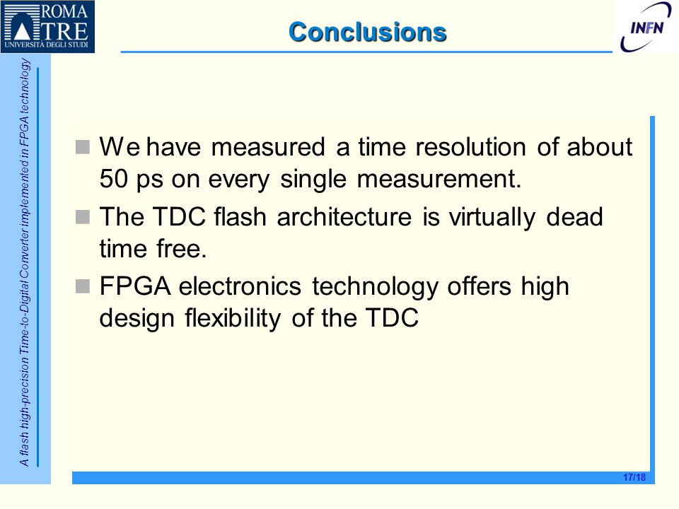 Conclusions We have measured a time resolution of about 50 ps on every single measurement. The TDC flash architecture is virtually dead time free.