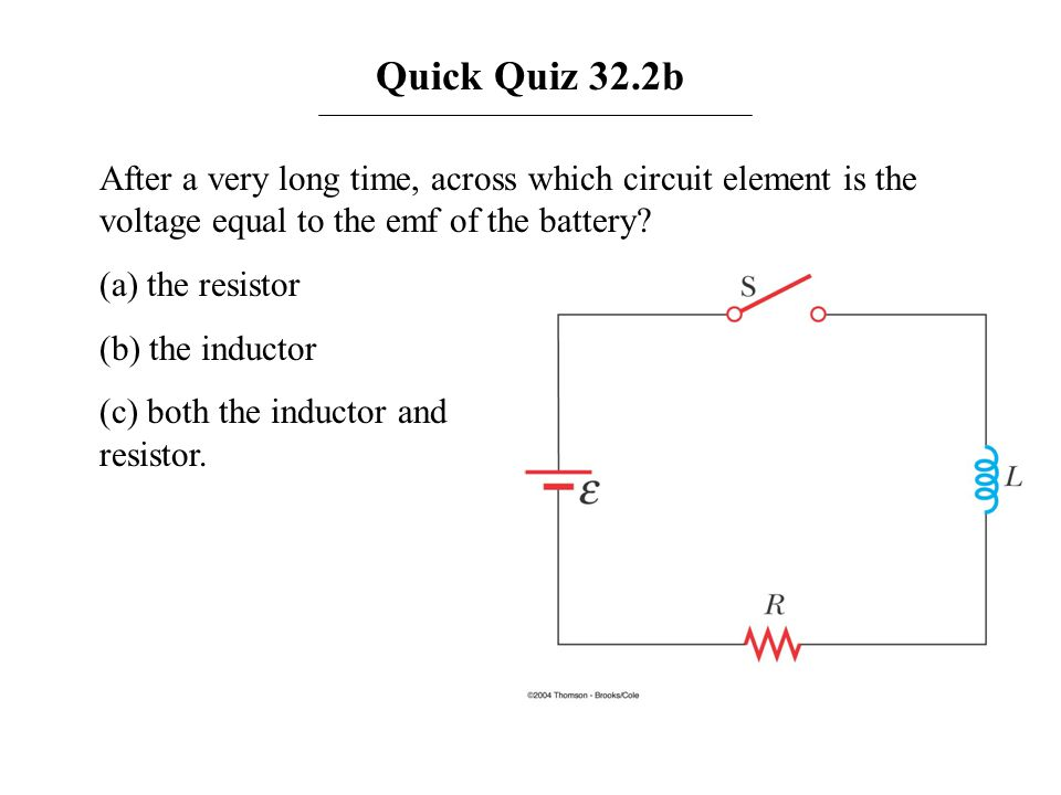 Quick Quiz 32.2b After a very long time, across which circuit element is the voltage equal to the emf of the battery