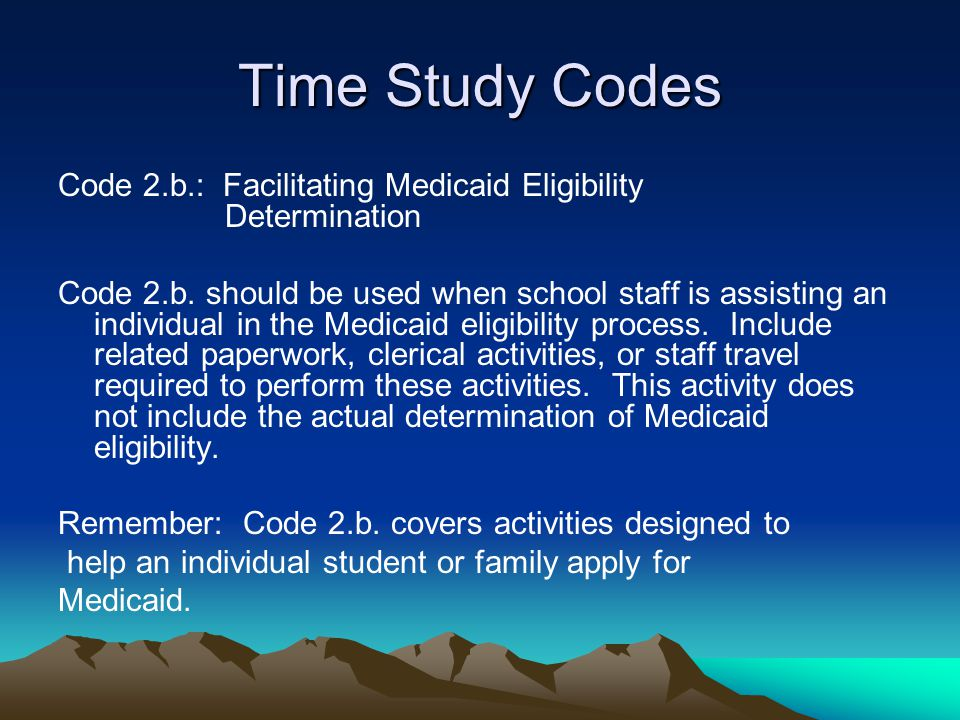 Time Study Codes Code 2.b.: Facilitating Medicaid Eligibility Determination.