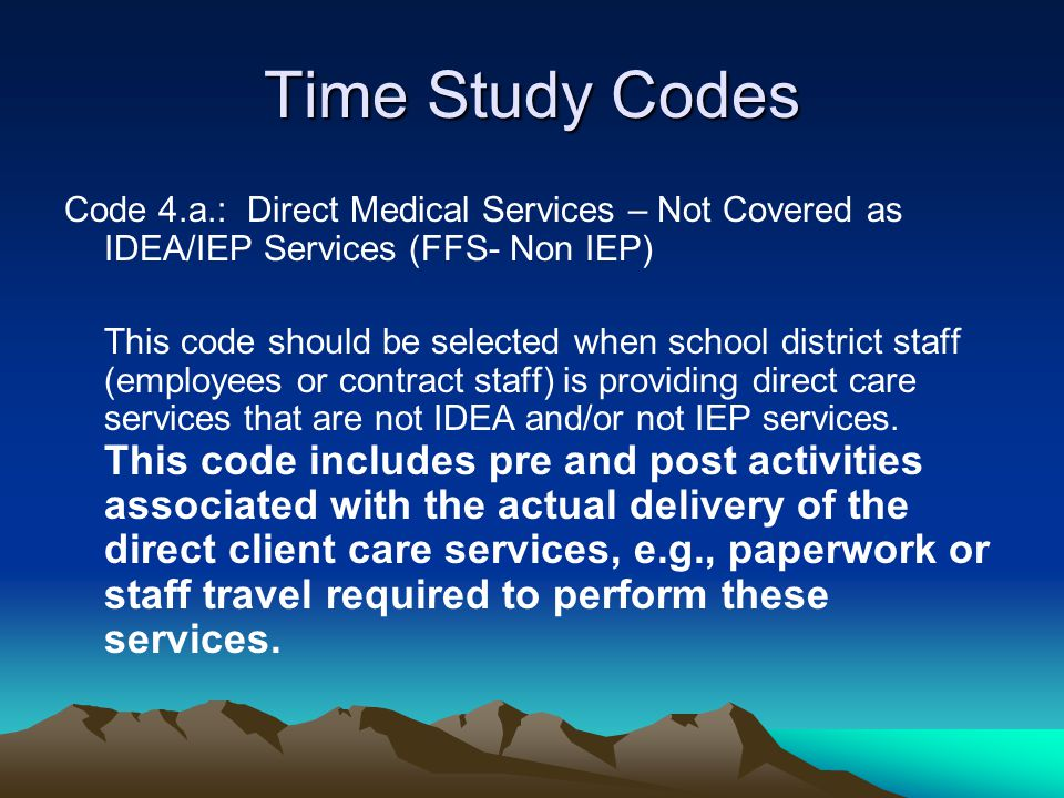 Time Study Codes Code 4.a.: Direct Medical Services – Not Covered as IDEA/IEP Services (FFS- Non IEP)
