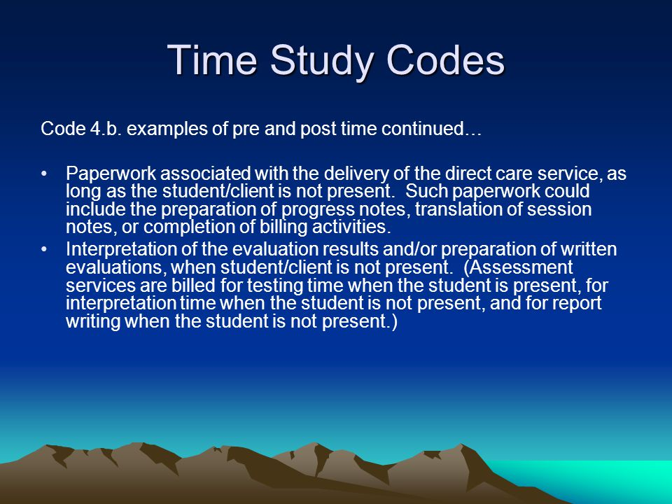 Time Study Codes Code 4.b. examples of pre and post time continued…