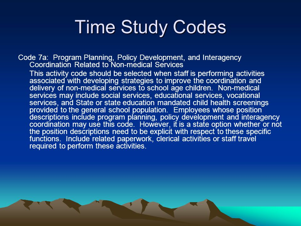 Time Study Codes Code 7a: Program Planning, Policy Development, and Interagency Coordination Related to Non-medical Services.