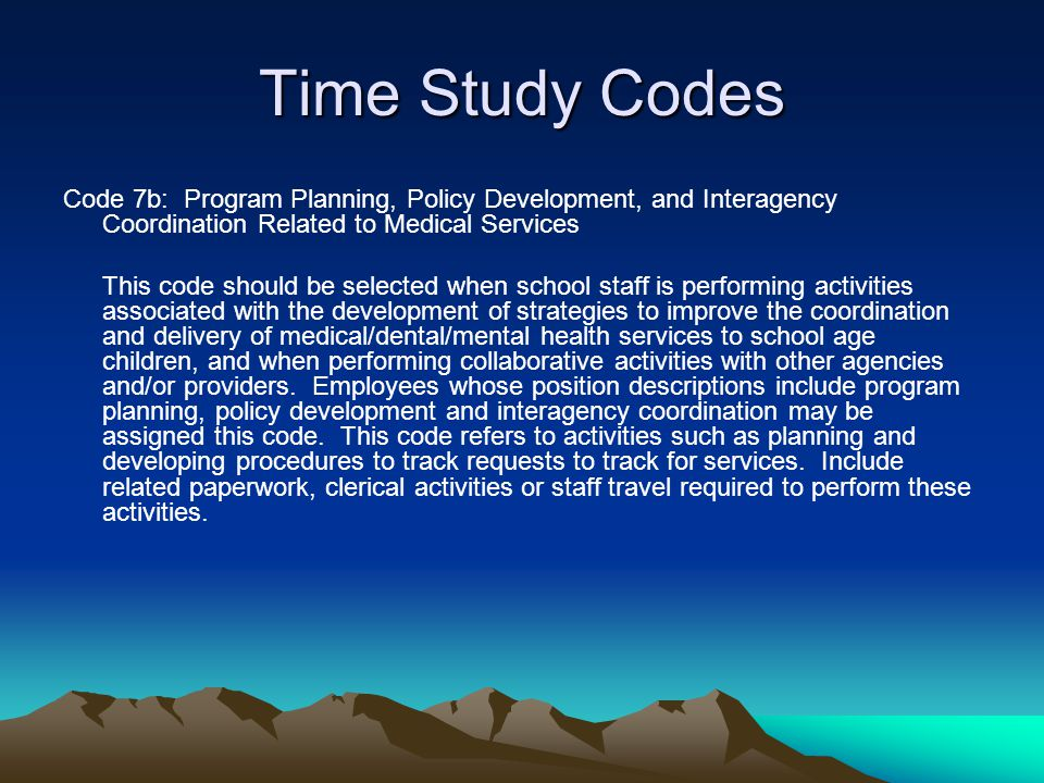 Time Study Codes Code 7b: Program Planning, Policy Development, and Interagency Coordination Related to Medical Services.