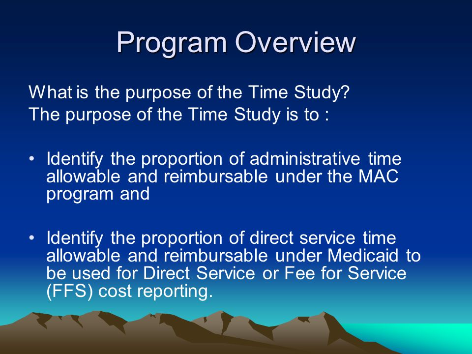 Program Overview What is the purpose of the Time Study