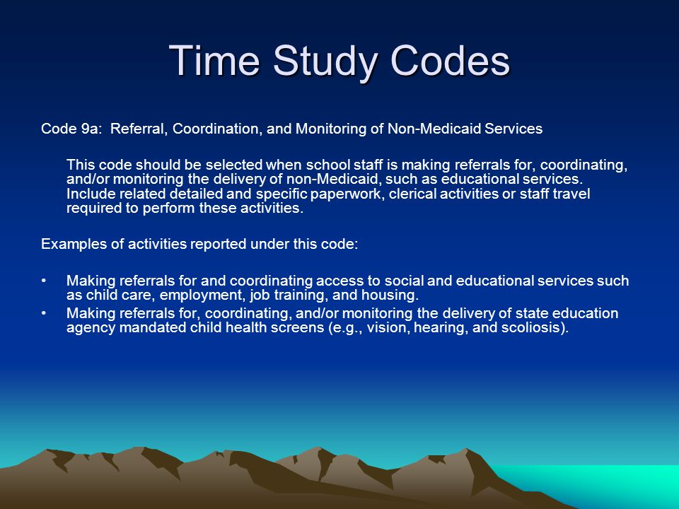 Time Study Codes Code 9a: Referral, Coordination, and Monitoring of Non-Medicaid Services.