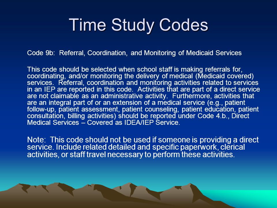 Time Study Codes Code 9b: Referral, Coordination, and Monitoring of Medicaid Services.