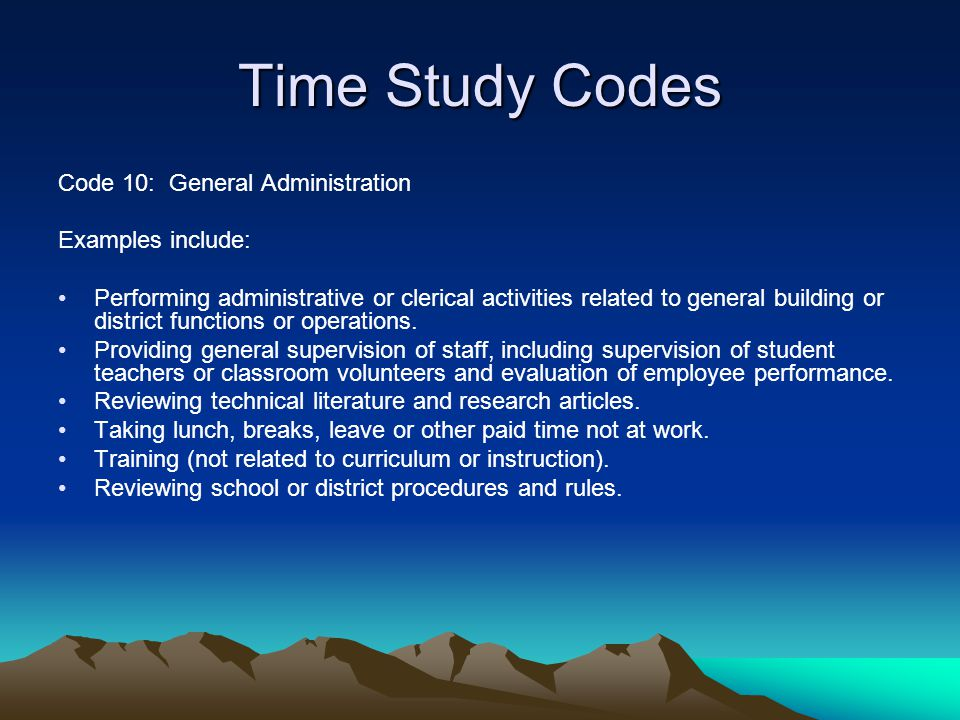 Time Study Codes Code 10: General Administration Examples include: