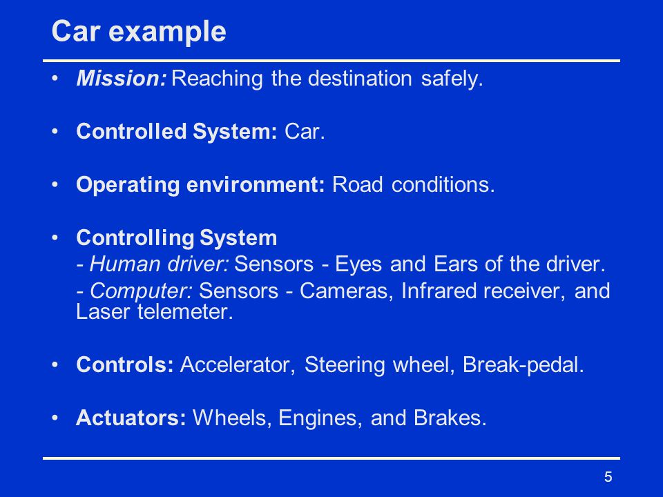 Car example Mission: Reaching the destination safely.