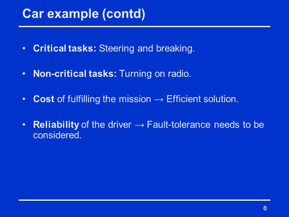 Car example (contd) Critical tasks: Steering and breaking.