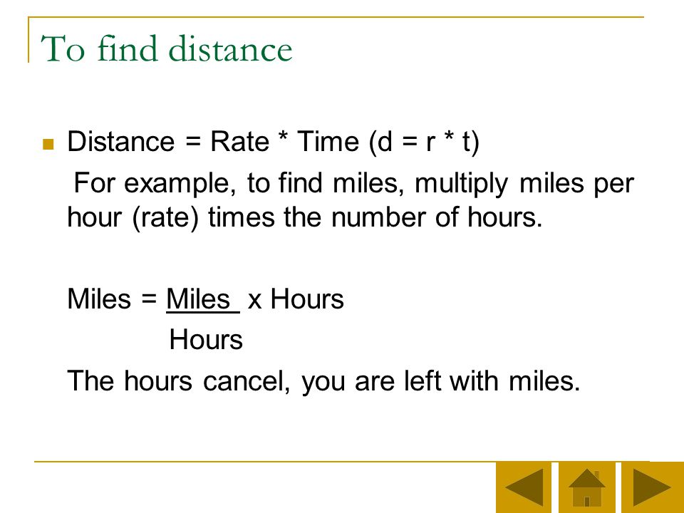 To find distance Distance = Rate * Time (d = r * t)