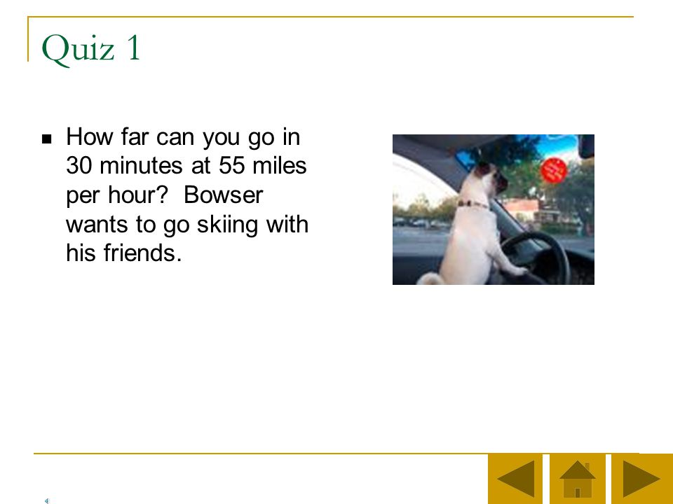 Quiz 1 How far can you go in 30 minutes at 55 miles per hour.