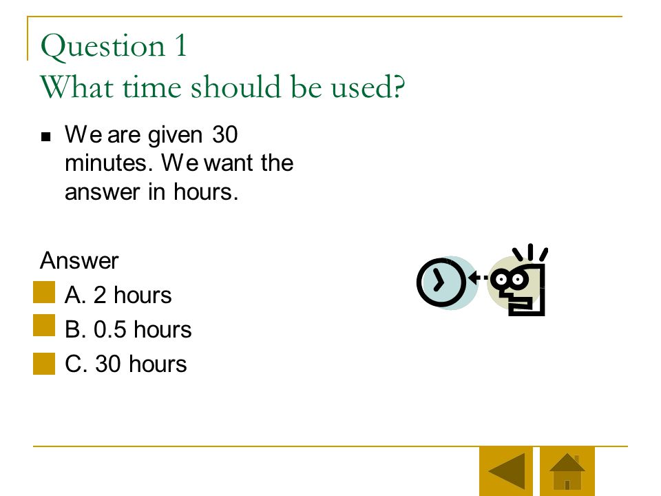 Question 1 What time should be used