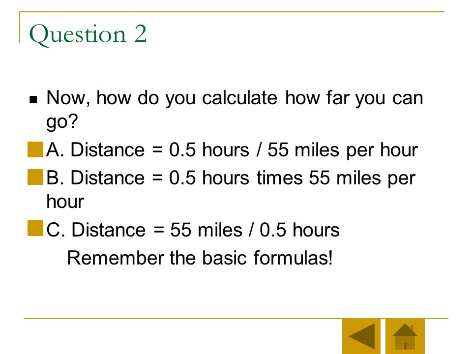 Question 2 Now, how do you calculate how far you can go