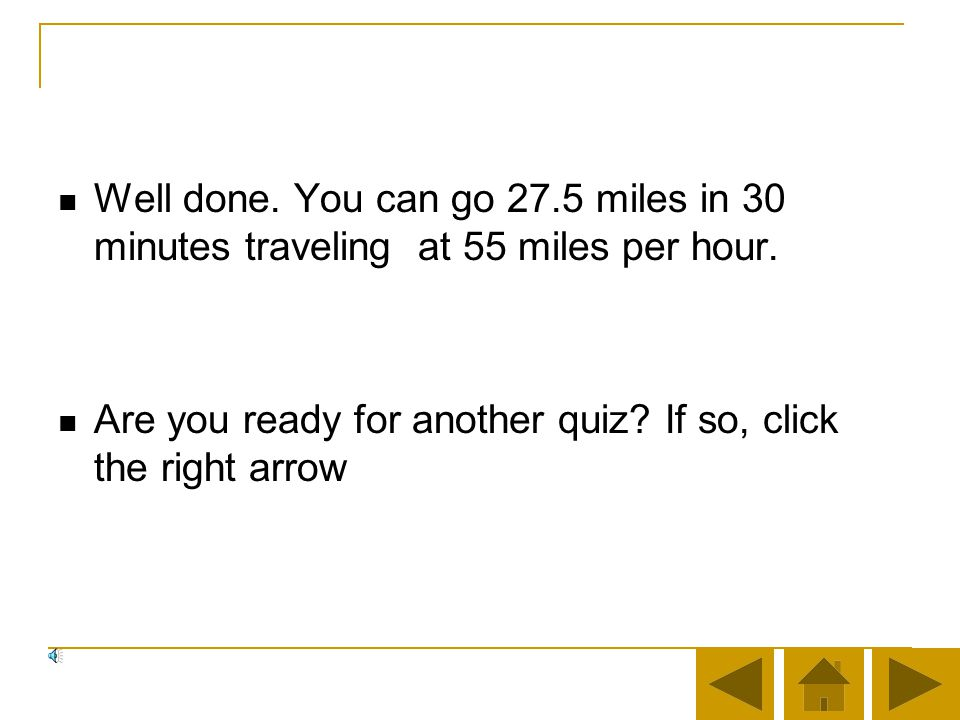 Well done. You can go 27.5 miles in 30 minutes traveling at 55 miles per hour.